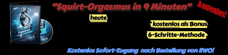 Wenn du heute 8WO bestellst, erhältst du 'Squirt-Orgasmus in 9 Minuten' kostenlos als Bonus!